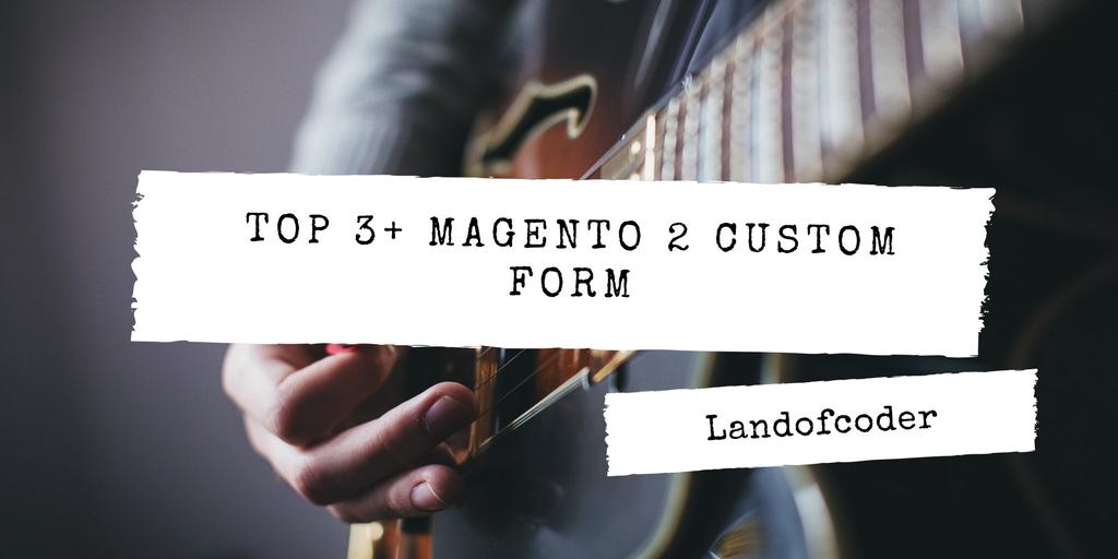 TOP 3+ MAGENTO 2 CUSTOM FORM