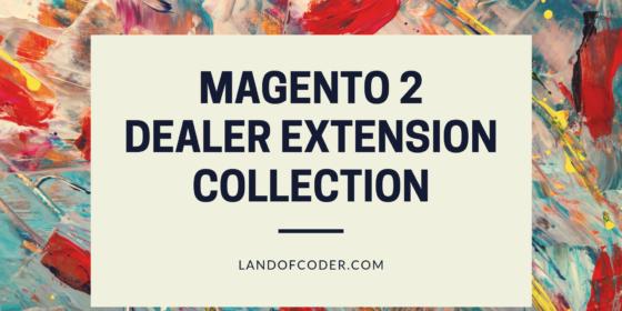 top 5 best magento 2 dealer extensions 2019 free premium