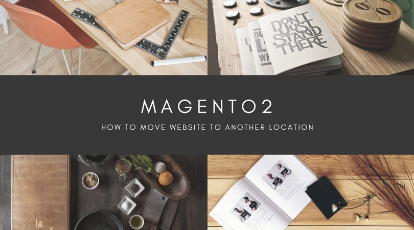 how to move magento 2 website to another location magento 2