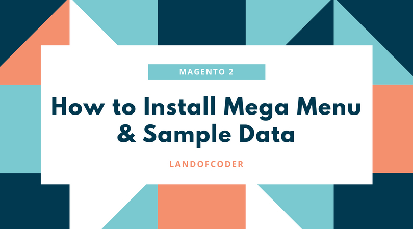 How to Install Magento 2 Mega Menu & Sample Data