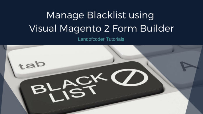 Landofcoder Tutorial: manage blacklist using visual Magento 2 Form Builder