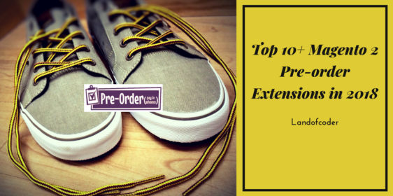 Top 10 best Magento 2 Pre-order Extensions in 2018