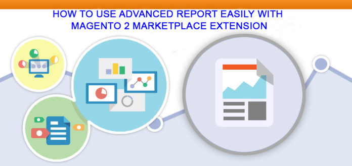 how-to-use-advanced-report-easily-with-magento-2-marketplace-extension