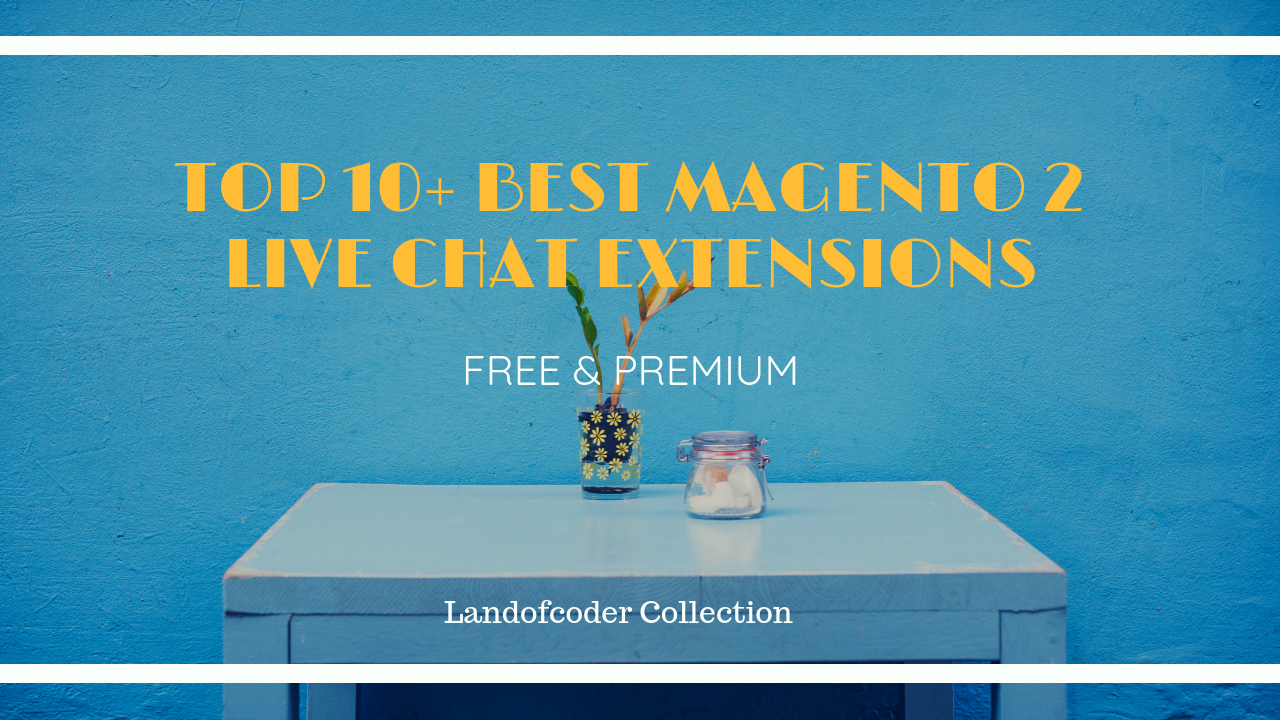 top 10+ best magento 2 live chat extensions