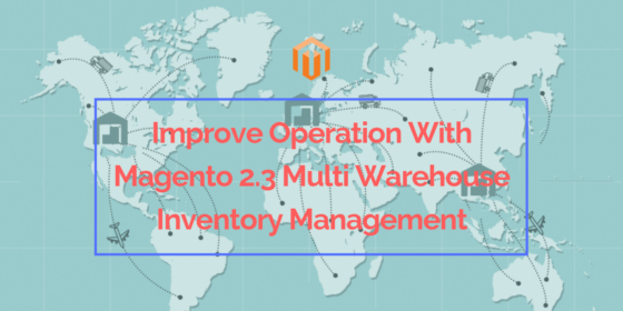 Best Magento 2.3 Multi Warehouse Inventory Management for Operation Improvement
