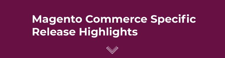Magento commerce specific release hightlights