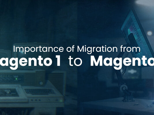 Importance of Migration from Magento 1 to Magento 2
