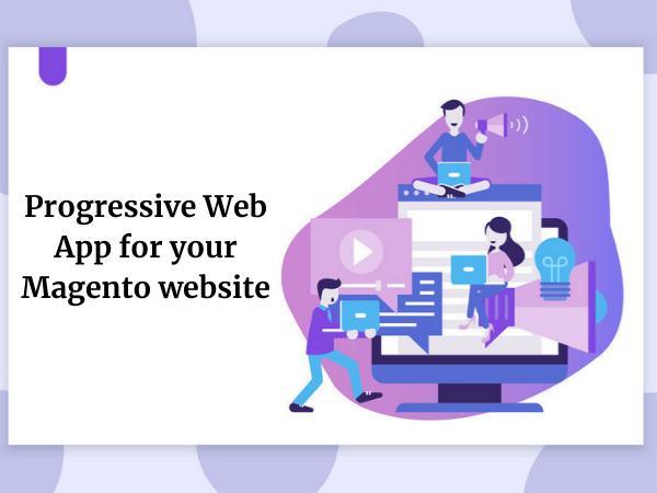 Progressive Web App (PWA) for your Magento website