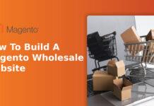 How To Build A Magento Wholesale Website