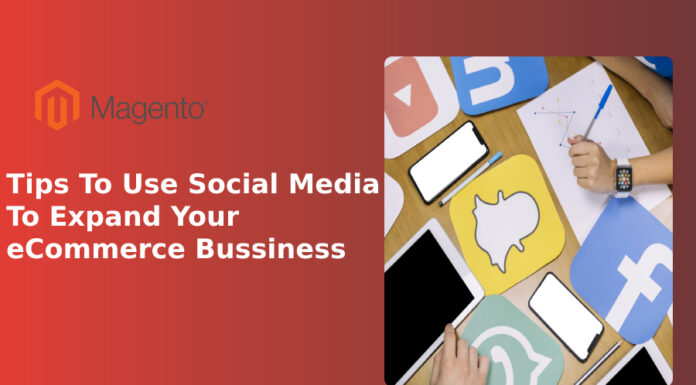 Tips To Use Social Media To Expand Your eCommerce Bussiness