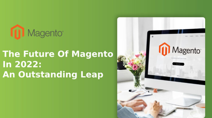 The Future Of Magento In 2022: An Outstanding Leap