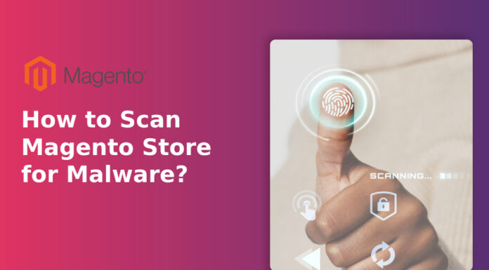 How to Scan Magento Store for Malware?